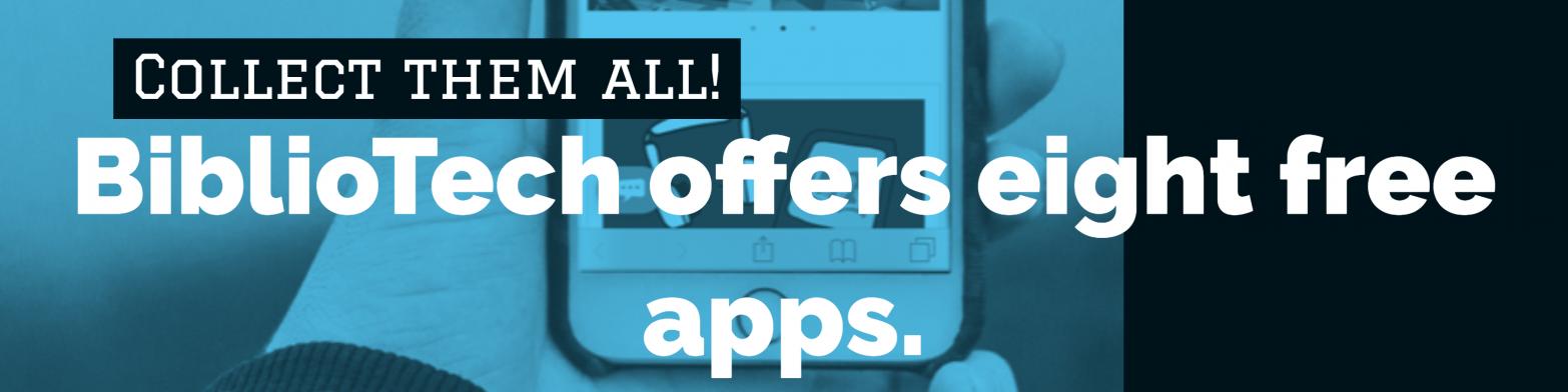 BiblioTech offers 8 free apps. Collect them all!