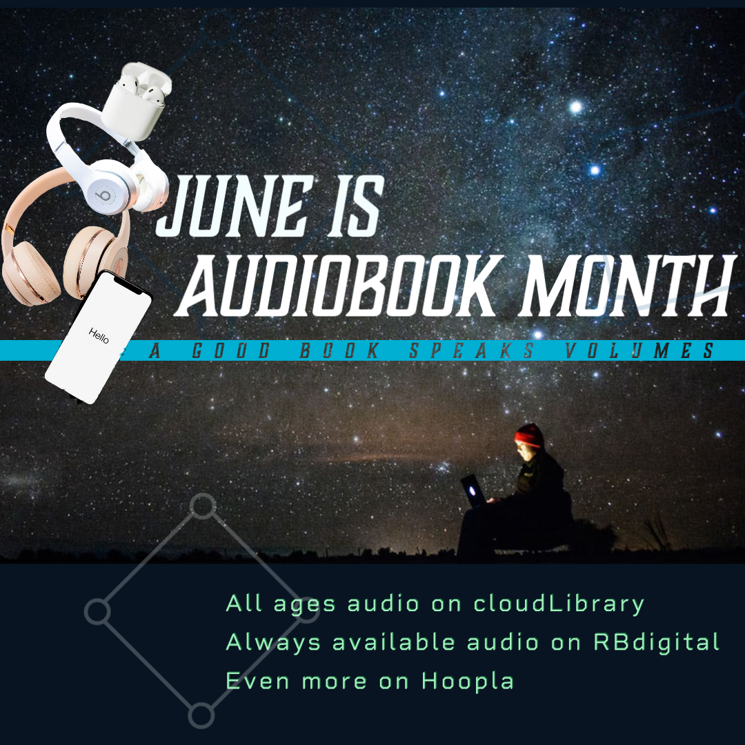 June is Audiobook. Read an audiobook on cloudLibrary, RBdigital or Hoopla today.