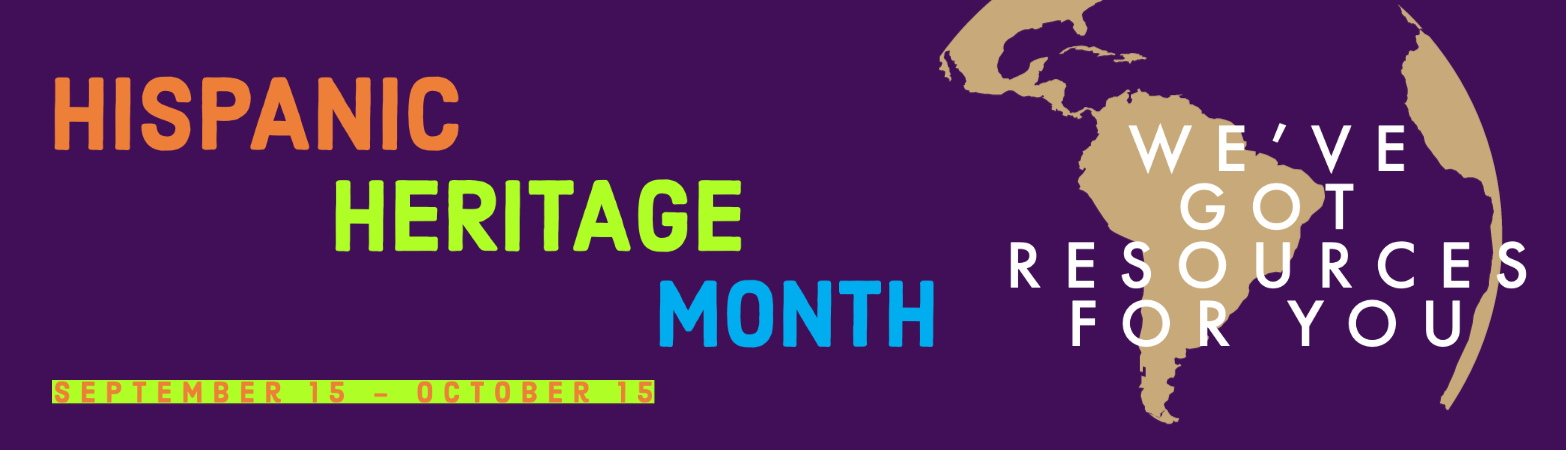 We've got resources for Hispanic Heritage Month