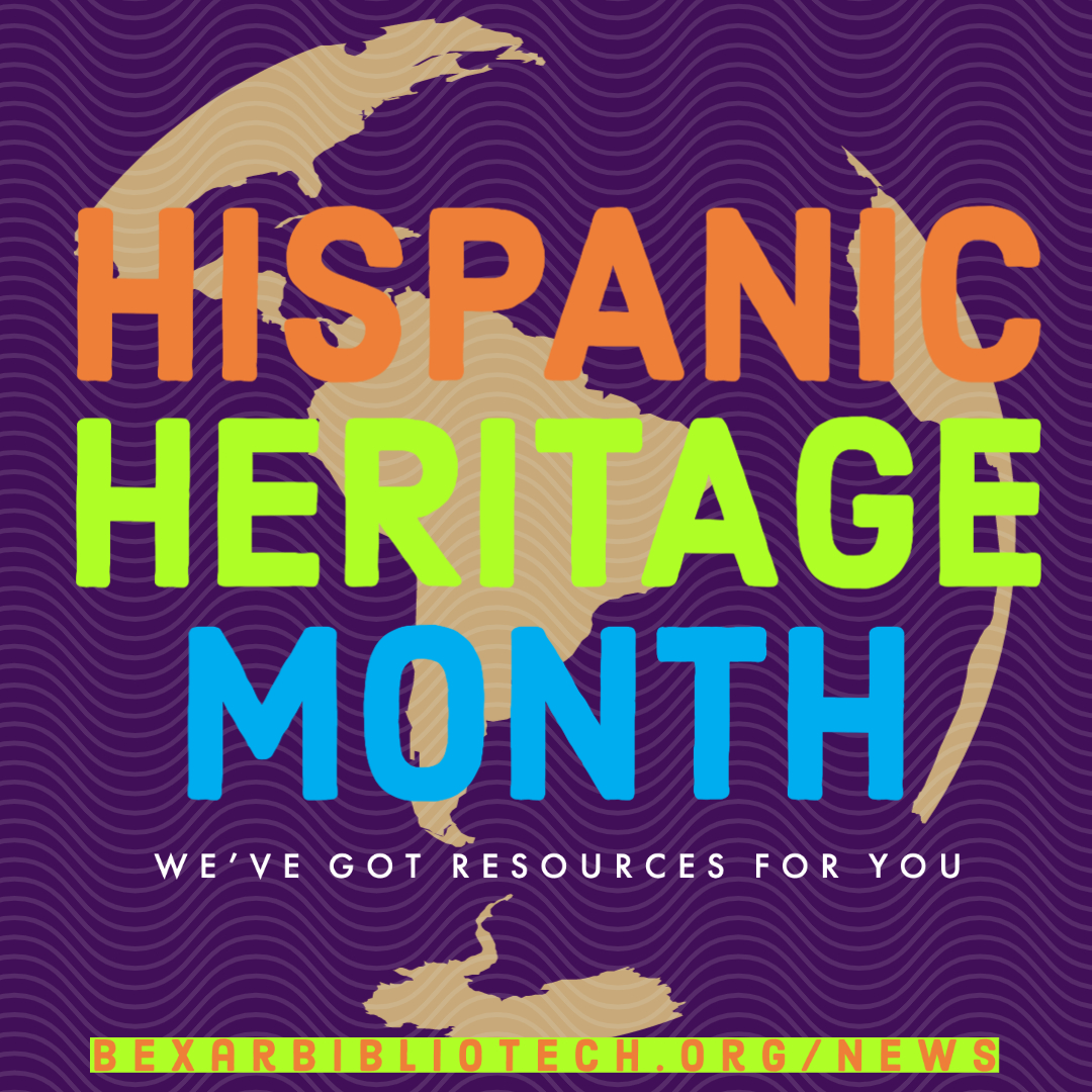 Hispanic Heritage Month - We have resources at BexarBiblioTech.org/News