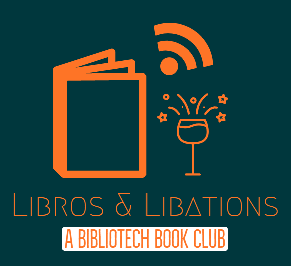 Libros & Libations, a BiblioTech Book Club